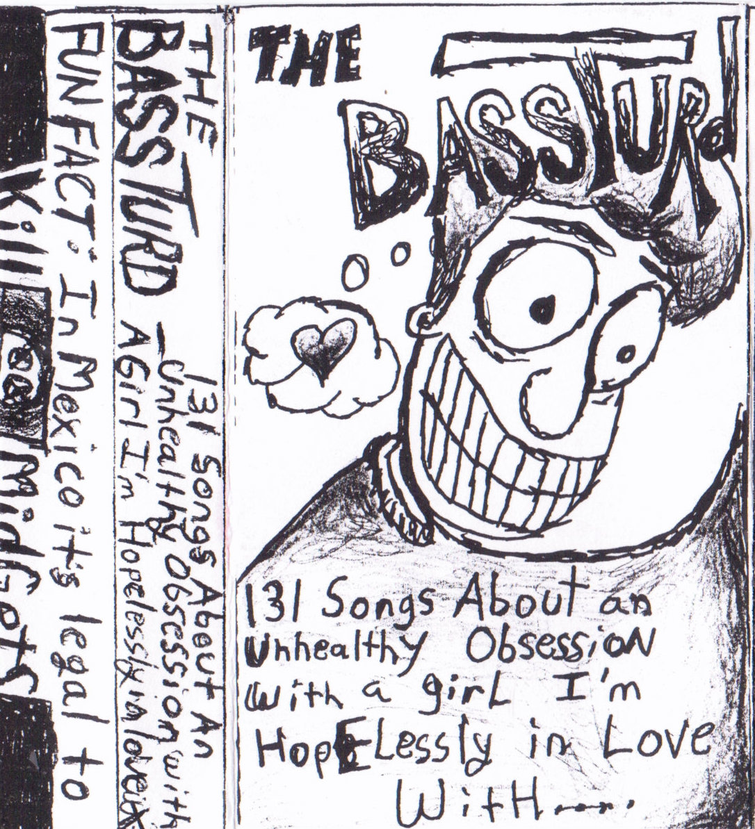 The BassTurd - 131 Songs About An Unhealthy Obsession With A Girl I'm Hopelessly In Love With